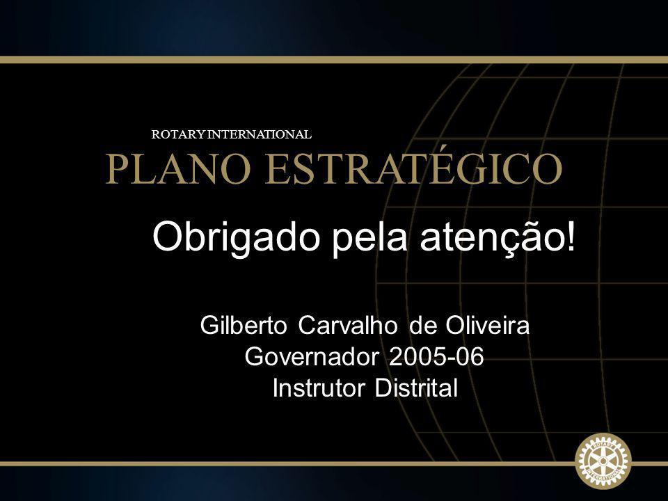 25 2009-10 Rotary Institutes Obrigado pela atenção! Gilberto Carvalho de Oliveira Governador 2005-06 Instrutor Distrital PLANO ESTRATÉGICO ROTARY INTE