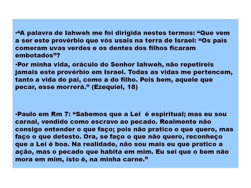 A palavra de Iahweh me foi dirigida nestes termos: Que vem a ser este provérbio que vós usais na terra de Israel: Os pais comeram uvas verdes e os den