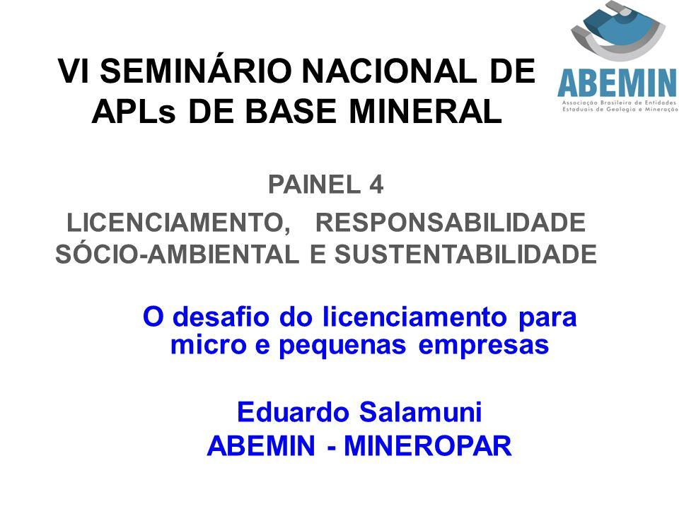 VI SEMINÁRIO NACIONAL DE APLs DE BASE MINERAL PAINEL 4 LICENCIAMENTO, RESPONSABILIDADE SÓCIO-AMBIENTAL E SUSTENTABILIDADE O desafio do licenciamento p