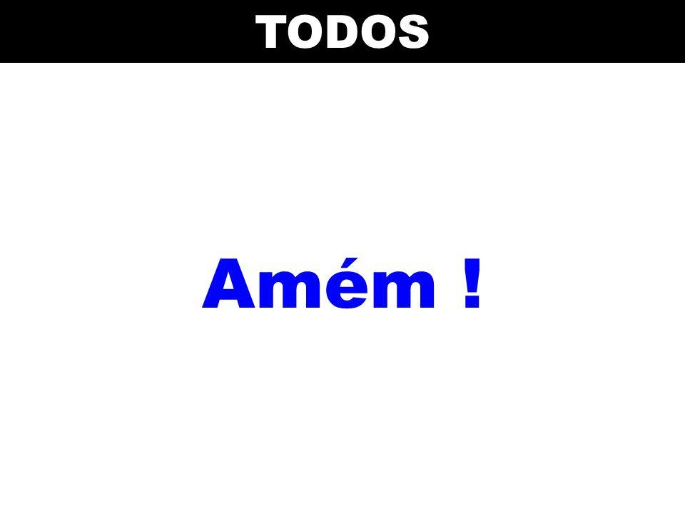 Amém ! TODOS