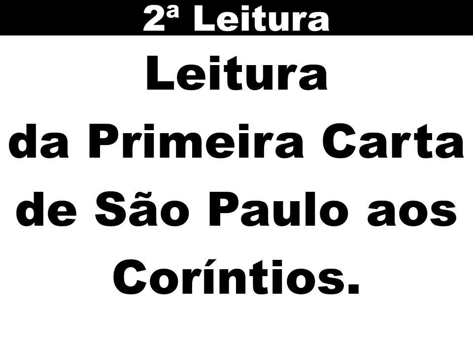 Leitura da Primeira Carta de São Paulo aos Coríntios. 2ª Leitura