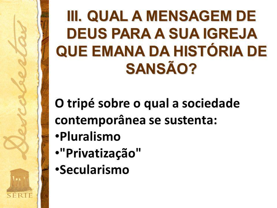 III. QUAL A MENSAGEM DE DEUS PARA A SUA IGREJA QUE EMANA DA HISTÓRIA DE SANSÃO? O tripé sobre o qual a sociedade contemporânea se sustenta: Pluralismo