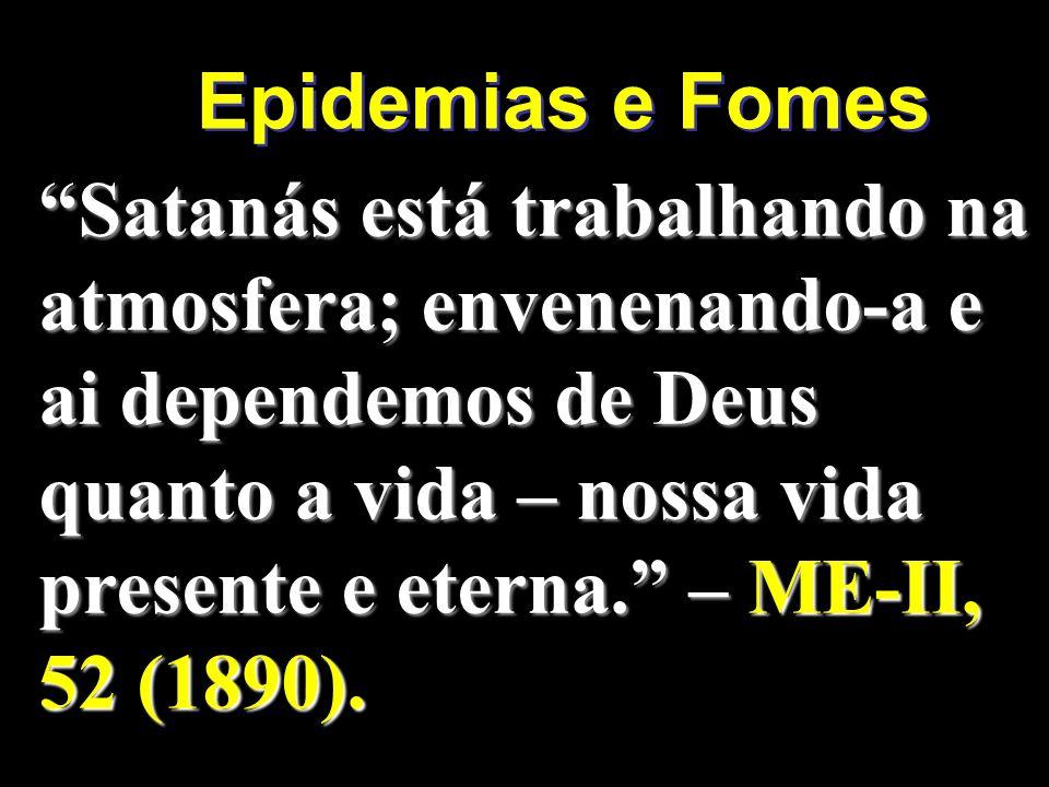 Satanás está trabalhando na atmosfera; envenenando-a e ai dependemos de Deus quanto a vida – nossa vida presente e eterna. – ME-II, 52 (1890). Epidemi