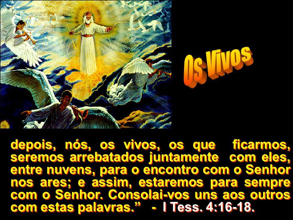 ...e os mortos em Cristo ressuscitarão primeiro;...e os mortos em Cristo ressuscitarão primeiro;