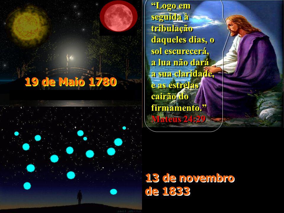 13 de novembro de 1833 19 de Maio 1780 Logo em seguida à tribulação daqueles dias, o sol escurecerá, a lua não dará a sua claridade, e as estrelas cairão do firmamento.