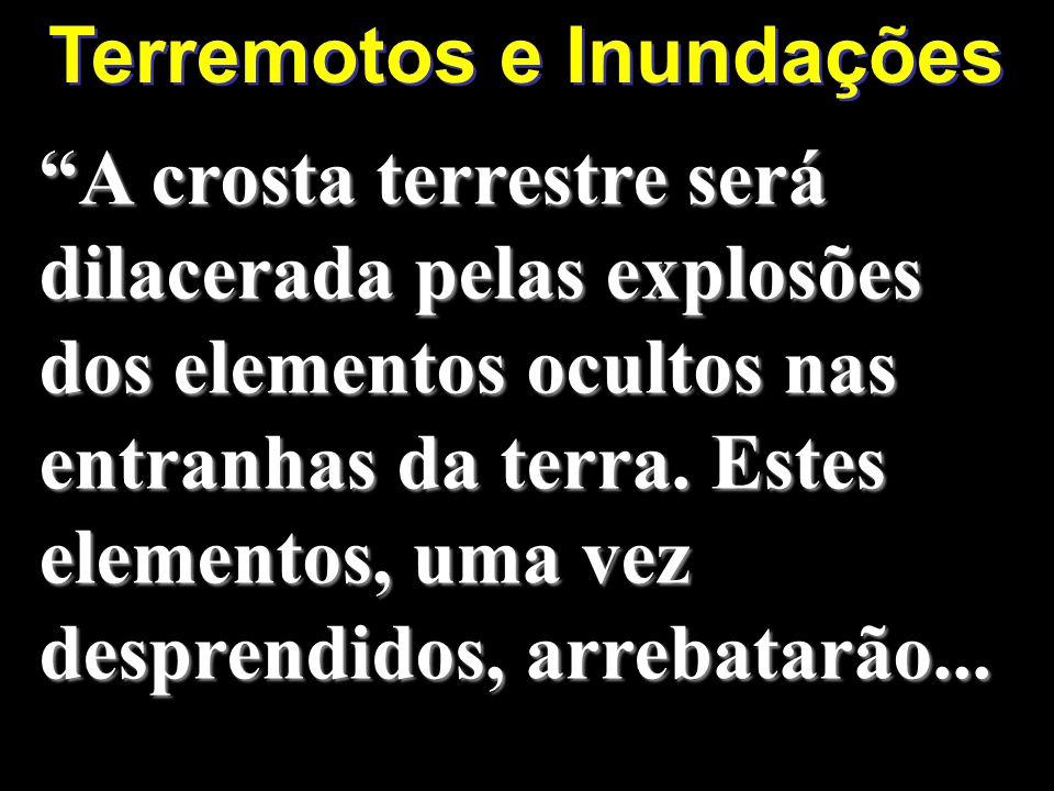 A crosta terrestre será dilacerada pelas explosões dos elementos ocultos nas entranhas da terra.