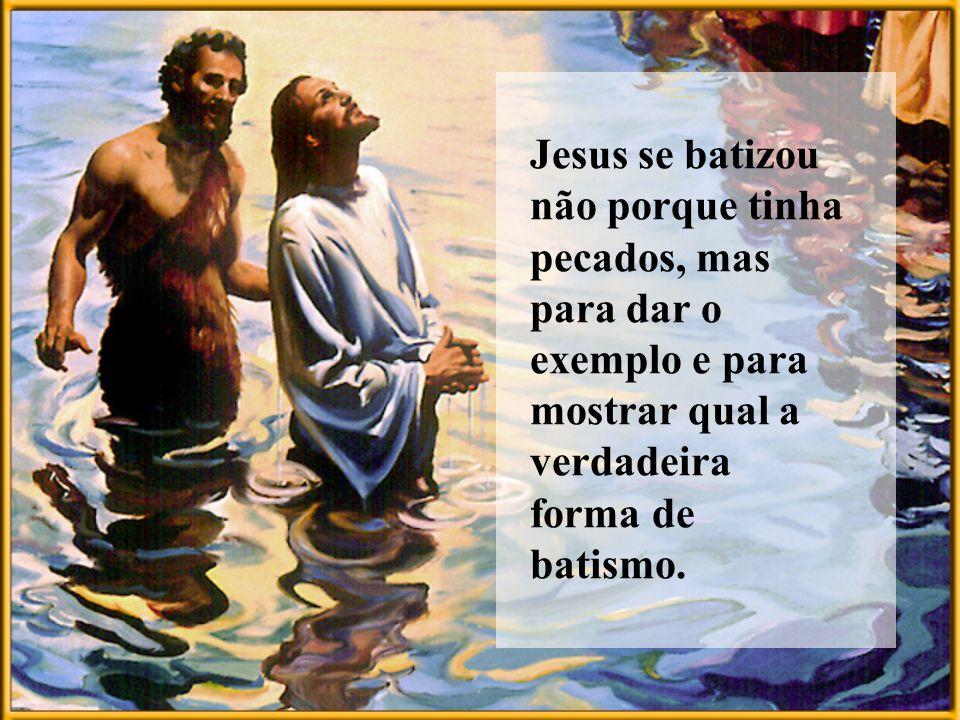 Jesus se batizou não porque tinha pecados, mas para dar o exemplo e para mostrar qual a verdadeira forma de batismo.