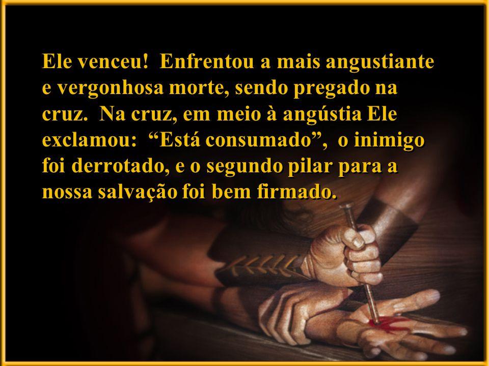 Ele venceu! Enfrentou a mais angustiante e vergonhosa morte, sendo pregado na cruz. Na cruz, em meio à angústia Ele exclamou: Está consumado, o inimig