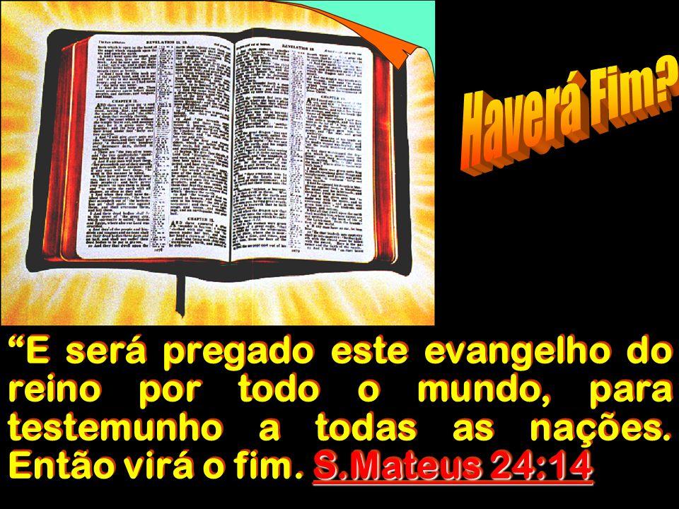 S.Mateus 24:14 E será pregado este evangelho do reino por todo o mundo, para testemunho a todas as nações.