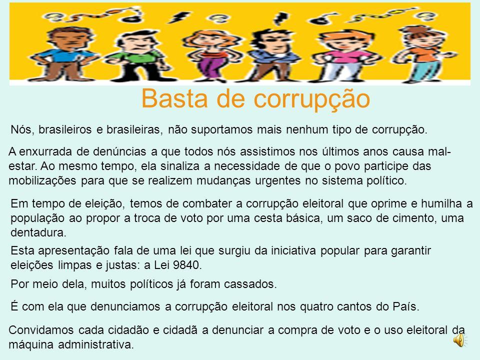 Basta de corrupção Nós, brasileiros e brasileiras, não suportamos mais nenhum tipo de corrupção.
