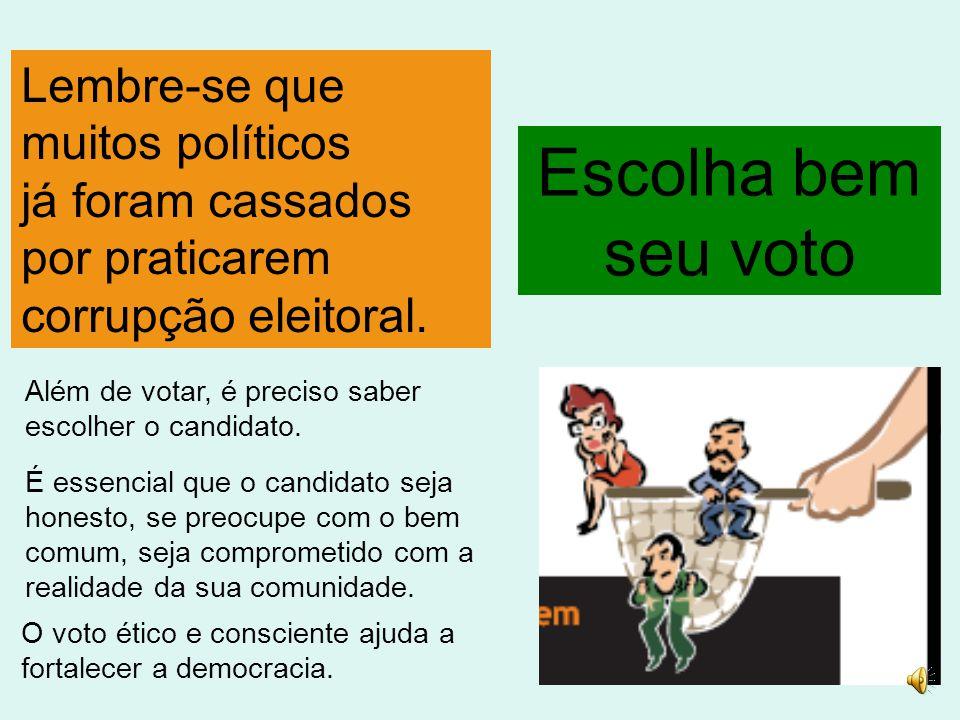Lembre-se que muitos políticos já foram cassados por praticarem corrupção eleitoral.