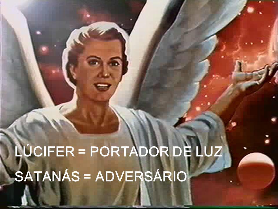 LÚCIFER = PORTADOR DE LUZ SATANÁS = ADVERSÁRIO