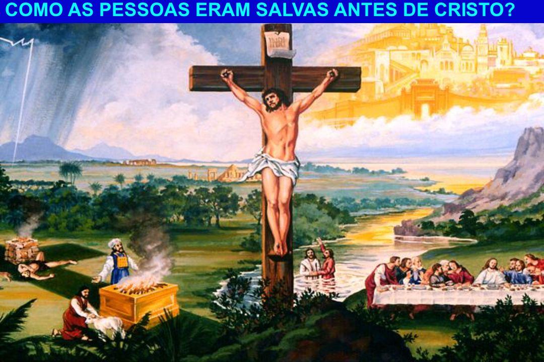COMO AS PESSOAS ERAM SALVAS ANTES DE CRISTO?