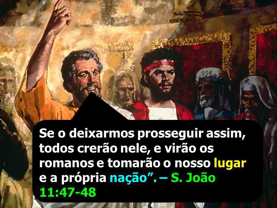 Que faremos? Este homem realiza muitos sinais miraculosos. Então os principais sacerdotes e os fariseus convocaram uma reunião do Sinédrio, e disseram