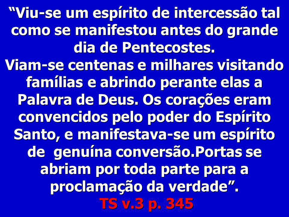 Viu-se um espírito de intercessão tal como se manifestou antes do grande dia de Pentecostes.