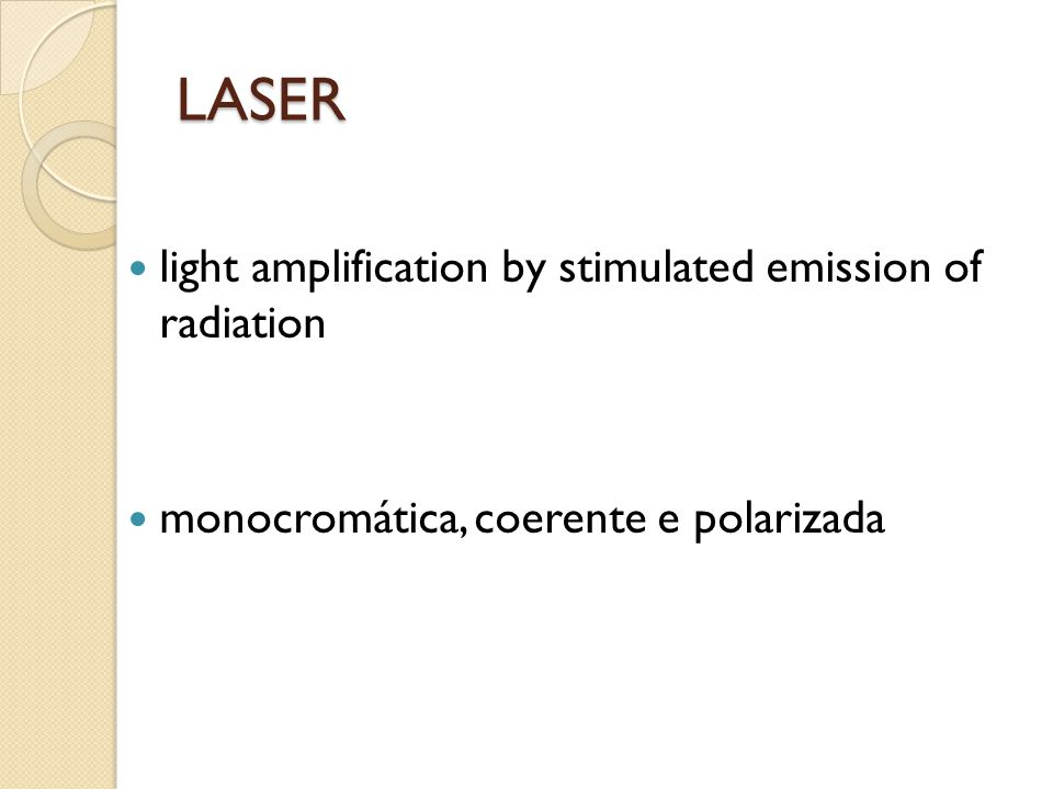 LASER light amplification by stimulated emission of radiation monocromática, coerente e polarizada