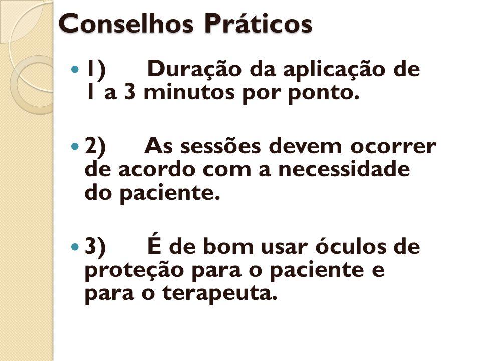 Conselhos Práticos 1) Duração da aplicação de 1 a 3 minutos por ponto. 2) As sessões devem ocorrer de acordo com a necessidade do paciente. 3) É de bo
