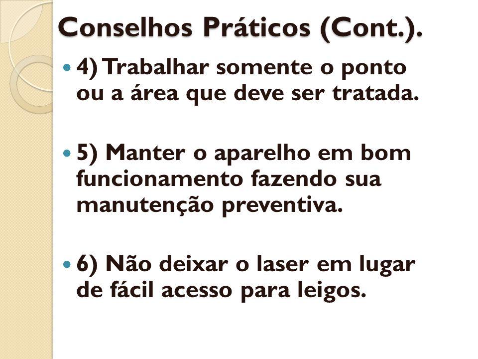 Conselhos Práticos (Cont.). 4) Trabalhar somente o ponto ou a área que deve ser tratada. 5) Manter o aparelho em bom funcionamento fazendo sua manuten