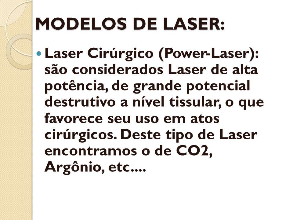 MODELOS DE LASER: Laser Cirúrgico (Power-Laser): são considerados Laser de alta potência, de grande potencial destrutivo a nível tissular, o que favor