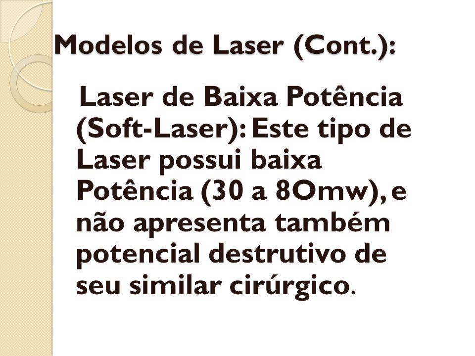 Modelos de Laser (Cont.): Laser de Baixa Potência (Soft-Laser): Este tipo de Laser possui baixa Potência (30 a 8Omw), e não apresenta também potencial