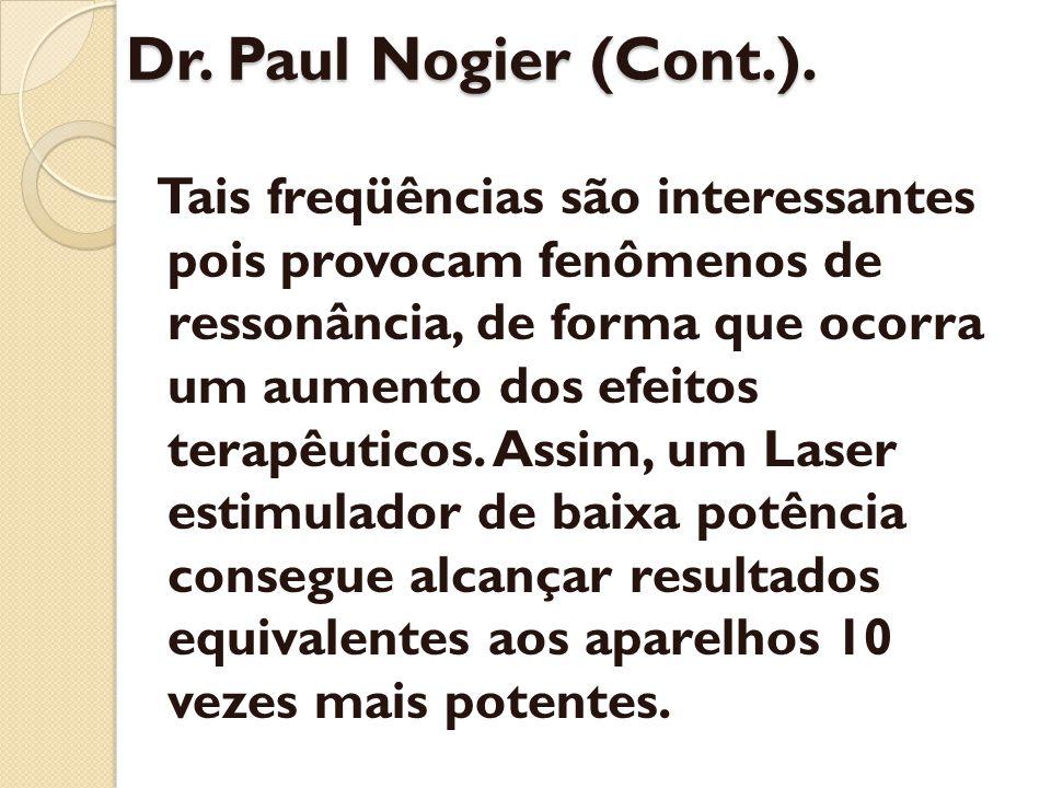 Dr. Paul Nogier (Cont.). Tais freqüências são interessantes pois provocam fenômenos de ressonância, de forma que ocorra um aumento dos efeitos terapêu