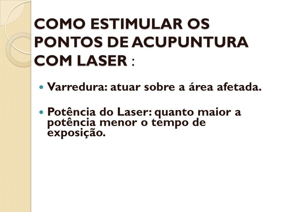 COMO ESTIMULAR OS PONTOS DE ACUPUNTURA COM LASER : Varredura: atuar sobre a área afetada. Potência do Laser: quanto maior a potência menor o tempo de