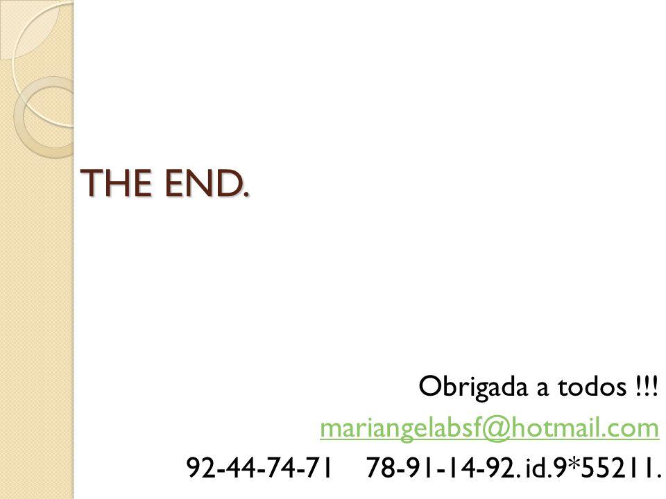 THE END. Obrigada a todos !!! mariangelabsf@hotmail.com 92-44-74-71 78-91-14-92. id.9*55211.
