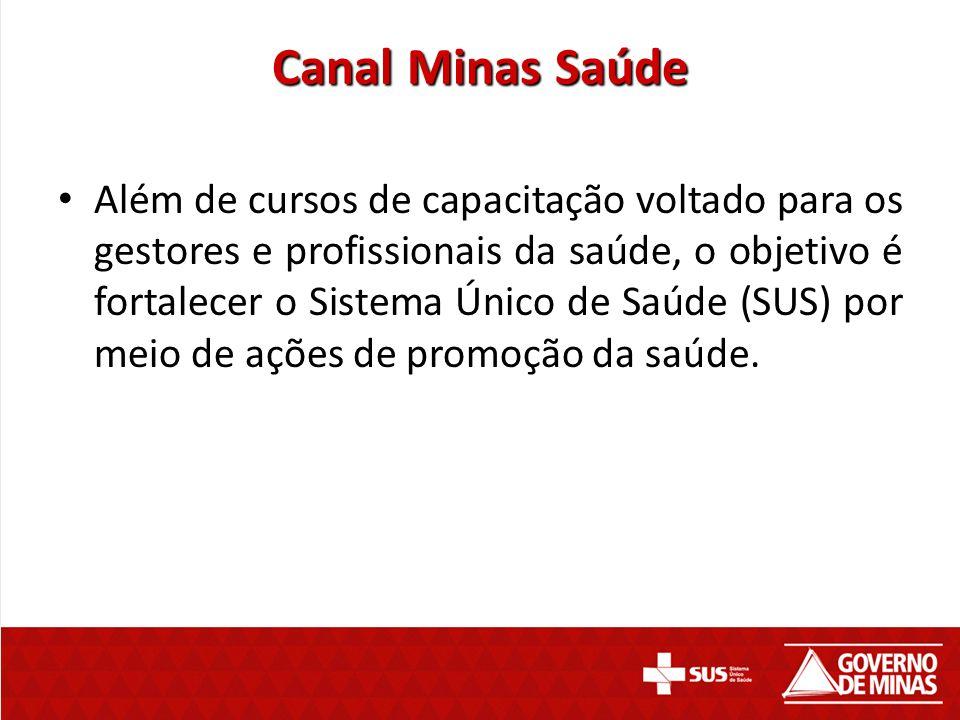 Canal Minas Saúde Além de cursos de capacitação voltado para os gestores e profissionais da saúde, o objetivo é fortalecer o Sistema Único de Saúde (S
