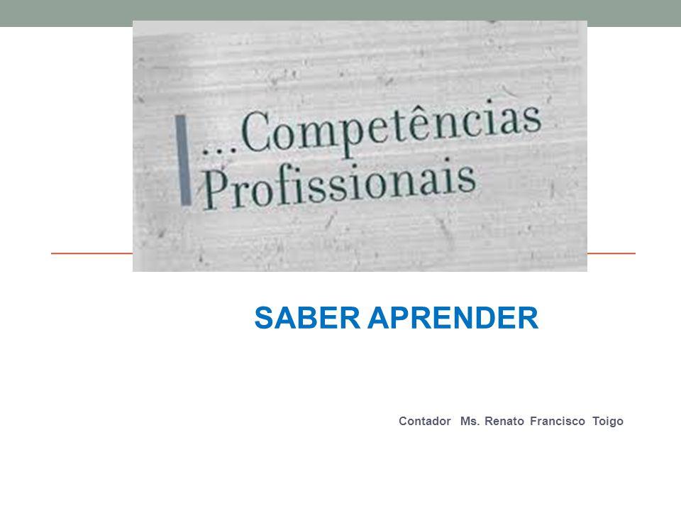 COMPETENCIAS DO PROFISSIONAL SABER APRENDER Contador Ms. Renato Francisco Toigo