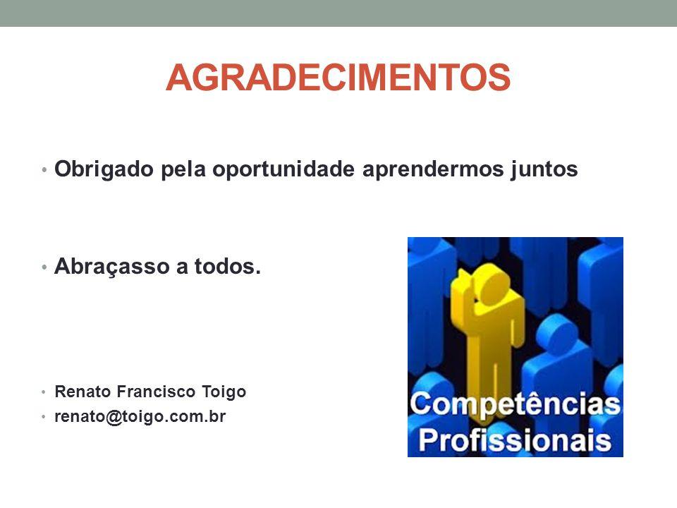 AGRADECIMENTOS Obrigado pela oportunidade aprendermos juntos Abraçasso a todos. Renato Francisco Toigo renato@toigo.com.br