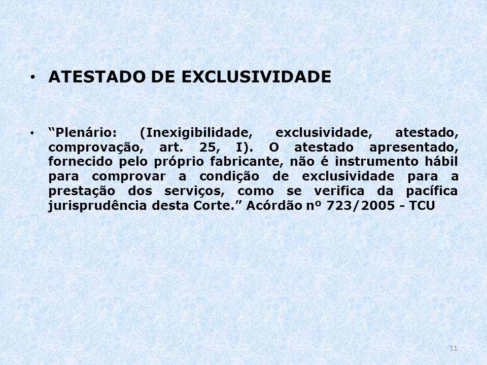 ATESTADO DE EXCLUSIVIDADE Plenário: (Inexigibilidade, exclusividade, atestado, comprovação, art. 25, I). O atestado apresentado, fornecido pelo própri