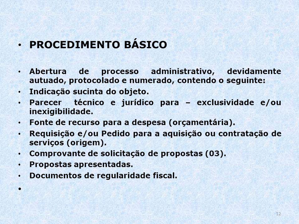 PROCEDIMENTO BÁSICO Abertura de processo administrativo, devidamente autuado, protocolado e numerado, contendo o seguinte: Indicação sucinta do objeto