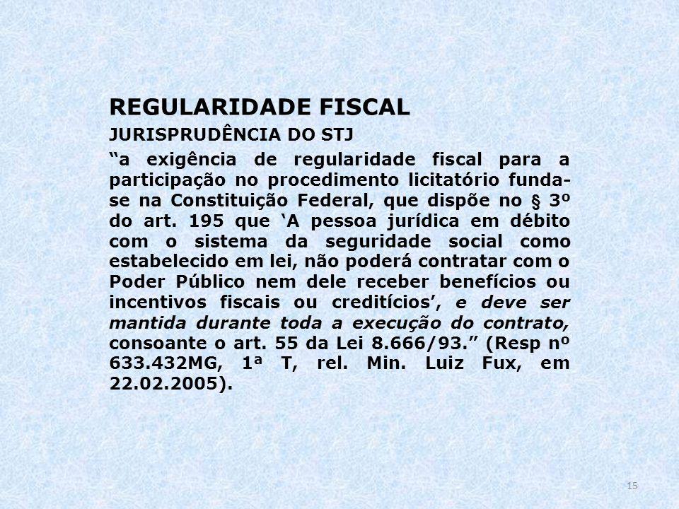 REGULARIDADE FISCAL JURISPRUDÊNCIA DO STJ a exigência de regularidade fiscal para a participação no procedimento licitatório funda- se na Constituição