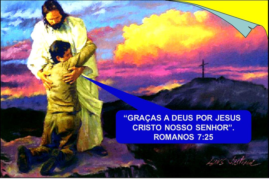 ... Miserável homem que eu sou; quem me livrará do corpo desta morte? Romanos 7:24... Miserável homem que eu sou; quem me livrará do corpo desta morte