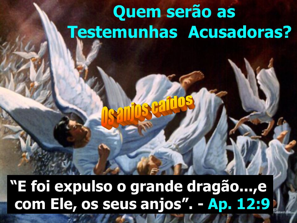 Quem Será o Promotor? Apoc. 12:10 Agora veio a salvação, o poder, o reino do nosso Deus e a autoridade do seu Cristo, pois foi expulso o acusador de n