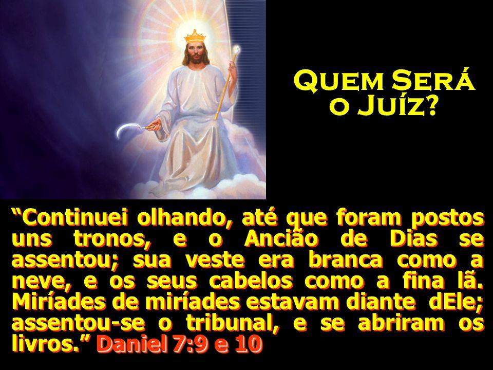 Daniel 7:9 e 10 Continuei olhando, até que foram postos uns tronos, e o Ancião de Dias se assentou; sua veste era branca como a neve, e os seus cabelos como a fina lã.