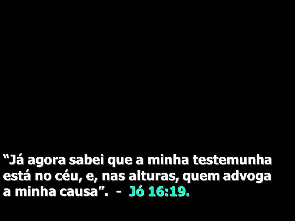 I João 2:1 e 2 Se, todavia alguém pecar, temos, um advogado junto ao Pai, Jesus Cristo, o Justo. E ele é a propiciação pelos nossos pecados e não some
