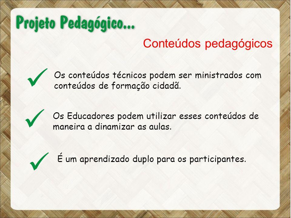 Conteúdos pedagógicos Os conteúdos técnicos podem ser ministrados com conteúdos de formação cidadã.