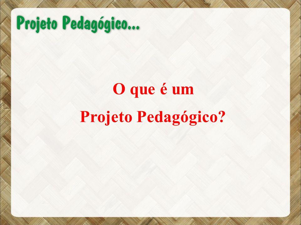 O que é um Projeto Pedagógico