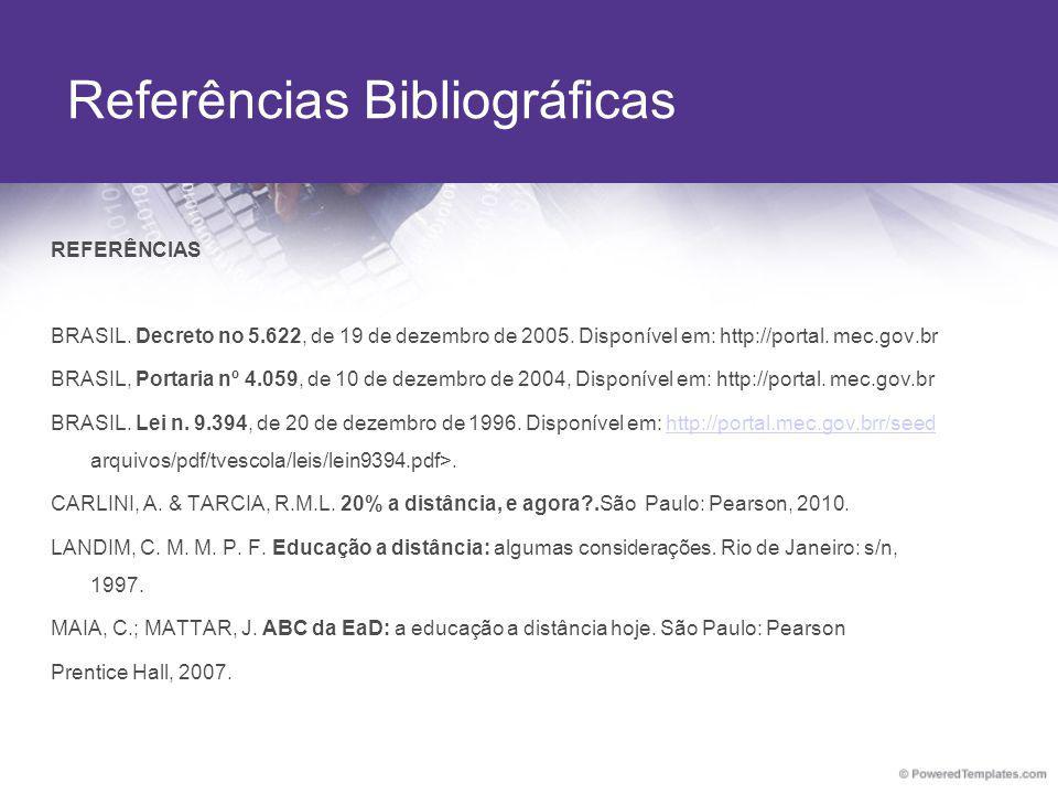 REFERÊNCIAS BRASIL. Decreto no 5.622, de 19 de dezembro de 2005. Disponível em: http://portal. mec.gov.br BRASIL, Portaria nº 4.059, de 10 de dezembro