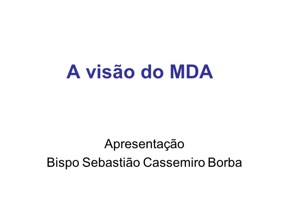 A visão do MDA Apresentação Bispo Sebastião Cassemiro Borba