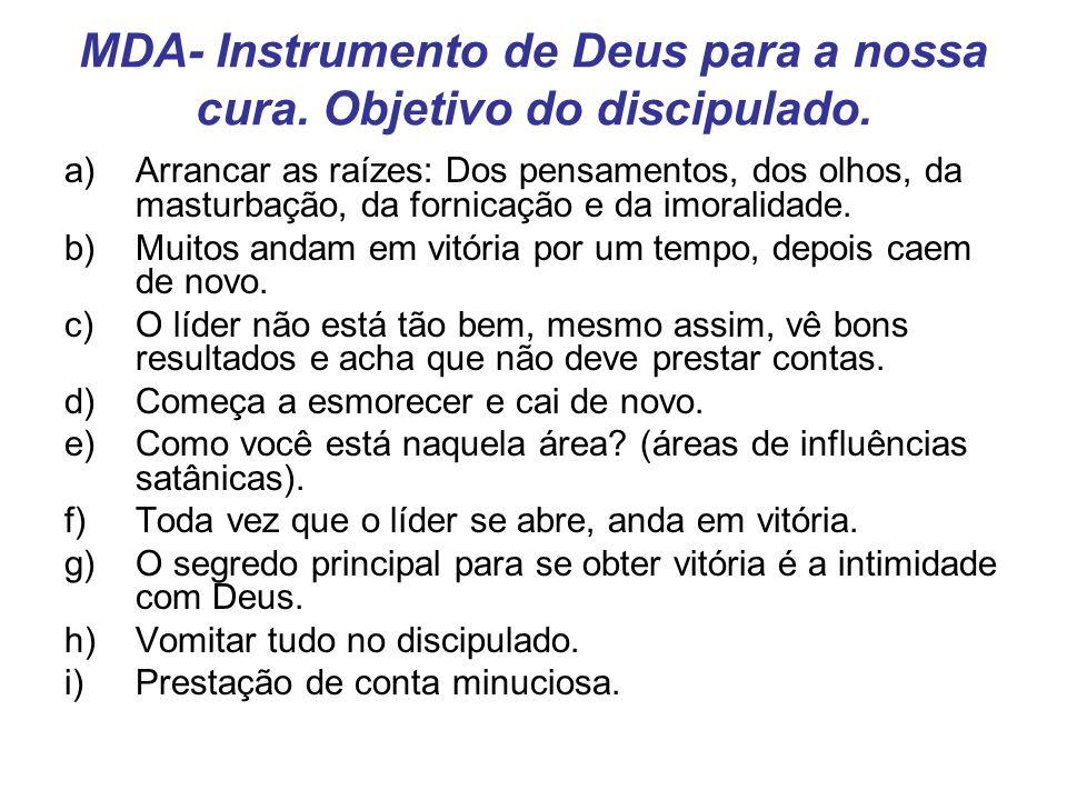 MDA- Instrumento de Deus para a nossa cura. Objetivo do discipulado. a)Arrancar as raízes: Dos pensamentos, dos olhos, da masturbação, da fornicação e