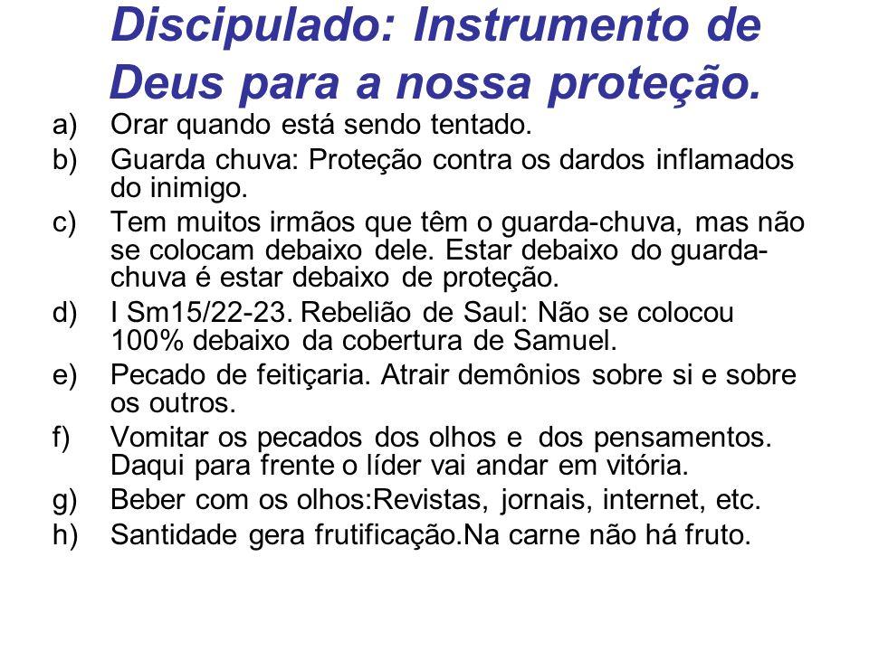 Discipulado: Instrumento de Deus para a nossa proteção. a)Orar quando está sendo tentado. b)Guarda chuva: Proteção contra os dardos inflamados do inim