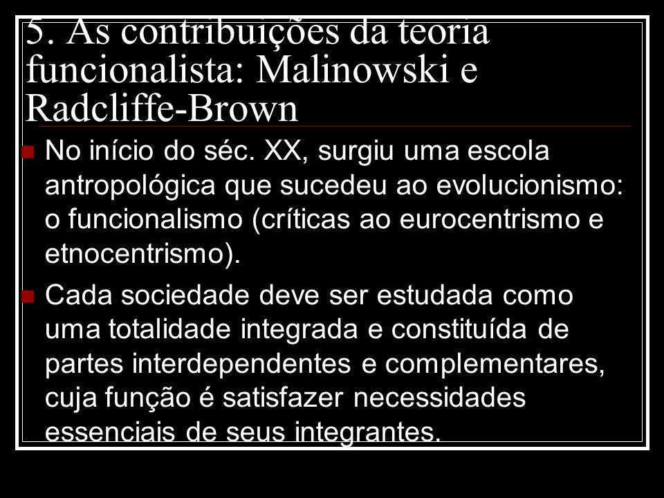 5. As contribuições da teoria funcionalista: Malinowski e Radcliffe-Brown No início do séc. XX, surgiu uma escola antropológica que sucedeu ao evoluci