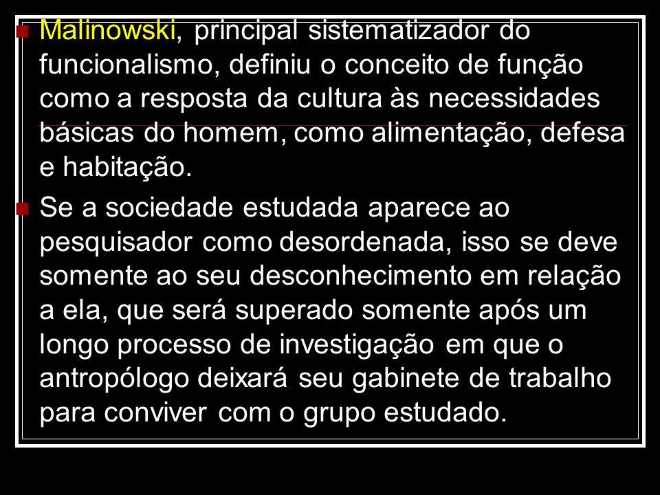 Malinowski, principal sistematizador do funcionalismo, definiu o conceito de função como a resposta da cultura às necessidades básicas do homem, como