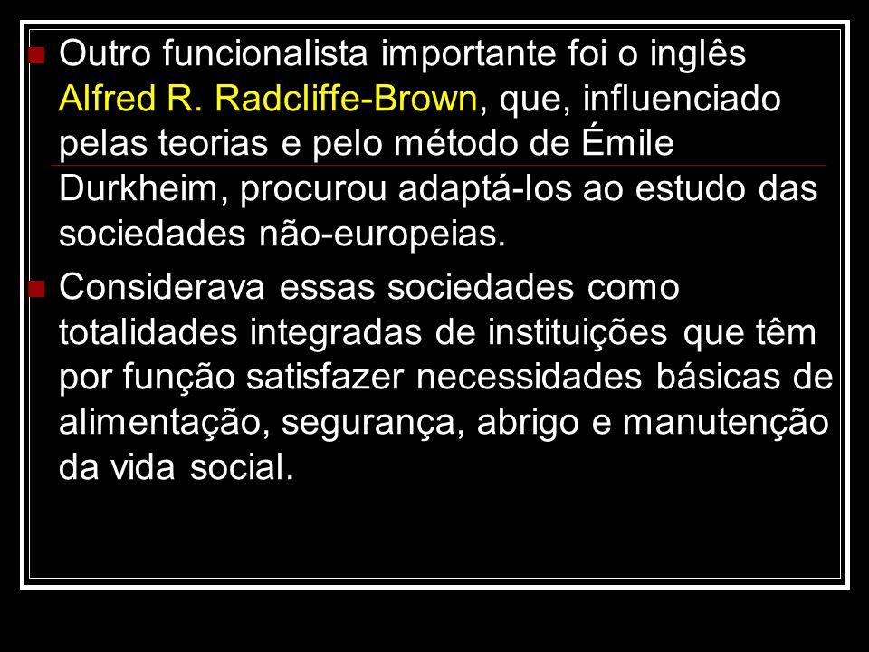 Outro funcionalista importante foi o inglês Alfred R. Radcliffe-Brown, que, influenciado pelas teorias e pelo método de Émile Durkheim, procurou adapt