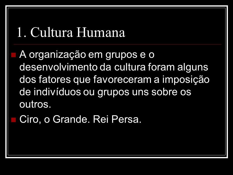 1. Cultura Humana A organização em grupos e o desenvolvimento da cultura foram alguns dos fatores que favoreceram a imposição de indivíduos ou grupos