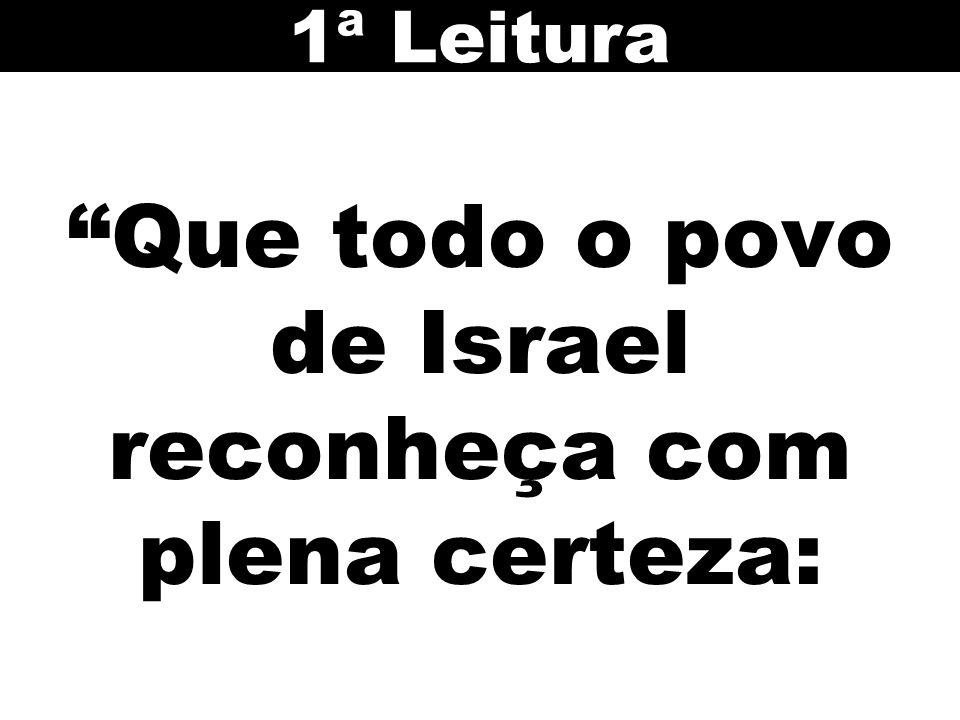 Que todo o povo de Israel reconheça com plena certeza: 1ª Leitura