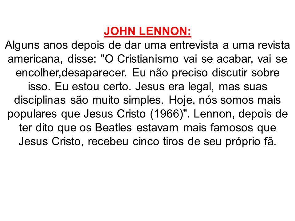 JOHN LENNON: Alguns anos depois de dar uma entrevista a uma revista americana, disse: