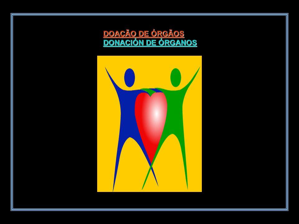DOAÇÃO DE ÓRGÃOS DONACIÓN DE ÓRGANOS